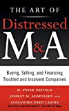 img - for The Art of Distressed M&A: Buying, Selling, and Financing Troubled and Insolvent Companies (Art of M&A) by H. Peter Nesvold (1-Apr-2011) Hardcover book / textbook / text book
