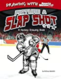 Picture a Slap Shot: A Hockey Drawing Book (Drawing with Sports Illustrated Kids)