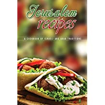 Jerusalem Recipes: A Cookbook of Israeli and Arab Traditions