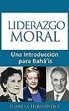 Liderazgo Moral: Una Introducción para Bahá'ís (Spanish Edition)