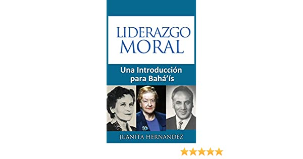 Amazon.com: Liderazgo Moral: Una Introducción para Baháís (Spanish Edition) eBook: Juanita Hernandez: Kindle Store
