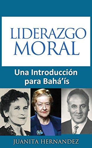 Liderazgo Moral: Una Introducción para Baháís (Spanish Edition) by [Hernandez