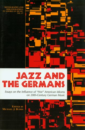 Jazz and the Germans: Essays on the Influence of Hot American Idioms on 20th Century German Music (Monographs and Bibliographies in American Music, No. 17)