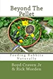 Beyond The Pellet: Feeding Rabbits Naturally (The Urban Rabbit Project) (Volume 2)