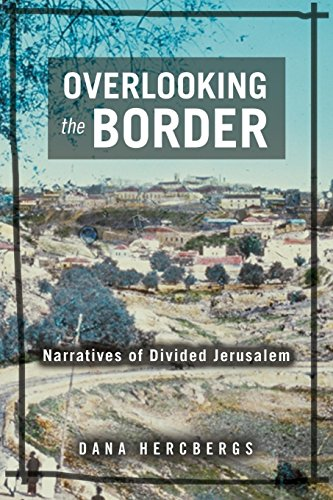 Overlooking the Border: Narratives of Divided Jerusalem (Raphael Patai Series in Jewish Folklore and Anthropology)