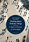 Thinking about Ordinary Things : A Short Invitation to Philosophy, Sokol, Jan, 8024622297