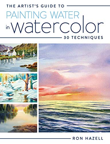 The Artist's Guide To Painting Water In Watercolor: 30+ Techniques (Artists Floral Paintings)