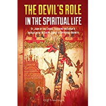 The Devil's Role in the Spiritual Life: St. John of the Cross' Teaching on Satan's Involvement in Every Stage of Spiritual Growth