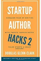 Startup Author Hacks: Conquer Fear of Writing with Tweets, Napkin Notes, False Starts and Crazy Dreams Paperback