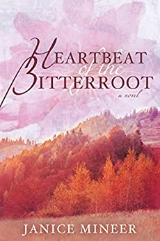 Heartbeat of the Bitterroot by [Mineer, Janice]