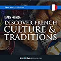 Learn French: Discover French Culture & Traditions Audiobook by  Innovative Language Learning Narrated by  FrenchPod101.com