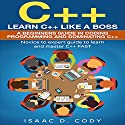 C++: Learn C++ Like a Boss: A Beginner's Guide in Coding, Programming and Dominating C++ Audiobook by Isaac D. Cody Narrated by Kevin Theis