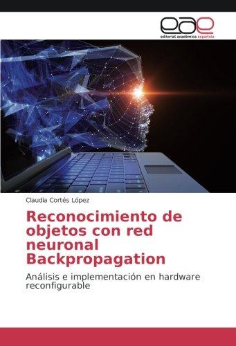 Read Online Reconocimiento de objetos con red neuronal Backpropagation: Análisis e implementación en hardware reconfigurable (Spanish Edition) pdf epub