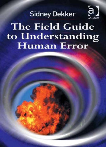 The Field Guide to Understanding Human Error (The Field Guide To Understanding Human Error)