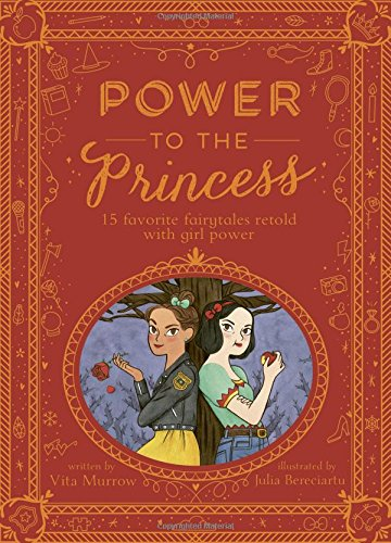 Power to the Princess: 15 Favorite Fairytales Retold with Girl Power by Lincoln Children's Books