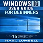Windows 10 User Guide for Beginners: The Top 15 Windows 10 Features & Tricks You Did Not Know About Yet + More (Windows, Linux, MacOS, Ubuntu) | Marc Lumbell