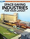 Space-Saving Industries for Your Layout: Layout Design and Planning (Model Railroader Books Layout Design and Planning)