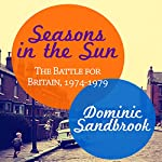 Seasons in the Sun: The Battle for Britain, 1974-1979 | Dominic Sandbrook