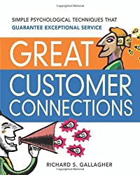 Great Customer Connections: Simple Psychological Techniques That Guarantee Exceptional Service by Richard S. Gallagher (2006-05-19)