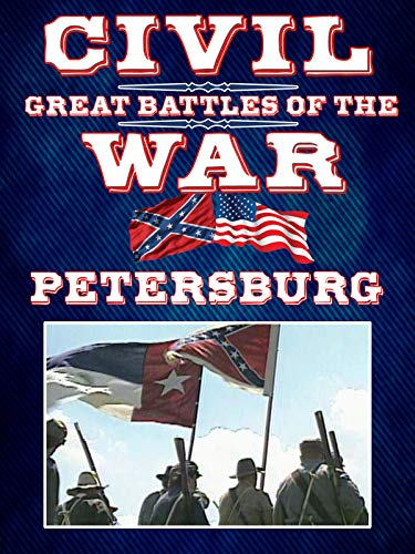 The Great Battles of the Civil War - Petersburg (Civil War Strategies Of North And South)