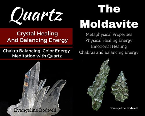 (Quartz Crystal Healing And Balancing Energy Chakra Balancing Color Energy Meditation with Quartz: With The Moldavite Metaphysical Properties Physical Healing Energy Emotional Healing Chakras)