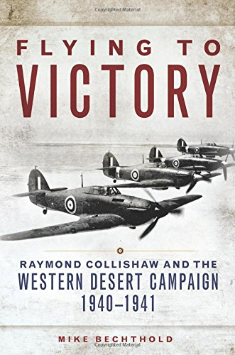 Flying to Victory: Raymond Collishaw and the Western Desert Campaign, 1940–1941 (Campaigns and Commanders Series)