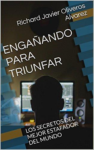 Descargar Libro Engañando Para Triunfar: Los Secretos Del Mejor Estafador Del Mundo Richard Javier Oliveros Alvarez