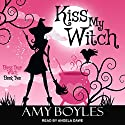Kiss My Witch: Bless Your Witch, Book 2 Audiobook by Amy Boyles Narrated by Angela Dawe