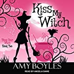 Kiss My Witch: Bless Your Witch, Book 2 | Amy Boyles