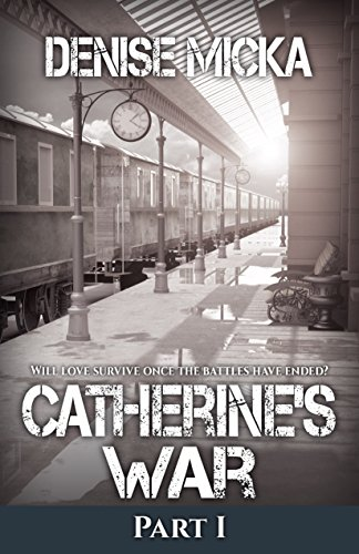 Catherine's War: Part I by [Micka, Denise]