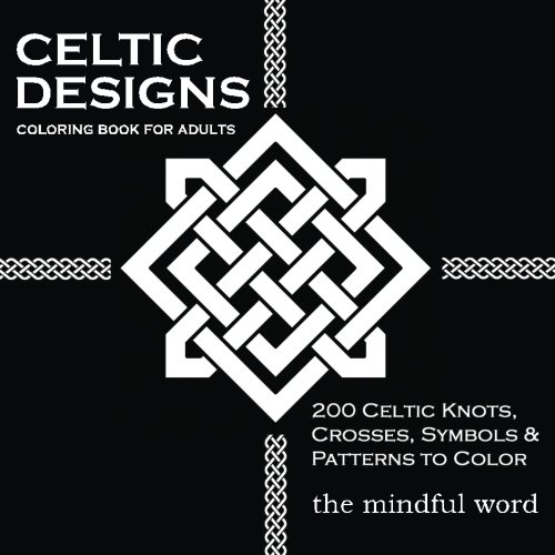 Celtic Designs Coloring Book For Adults 200 Knots Crosses And Patterns To Color Stress Relief Meditation Art Therapy Series