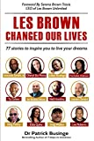 img - for Les Brown Changed Our Lives: 77 stories to inspire you too live your dreams (Volume 1) book / textbook / text book
