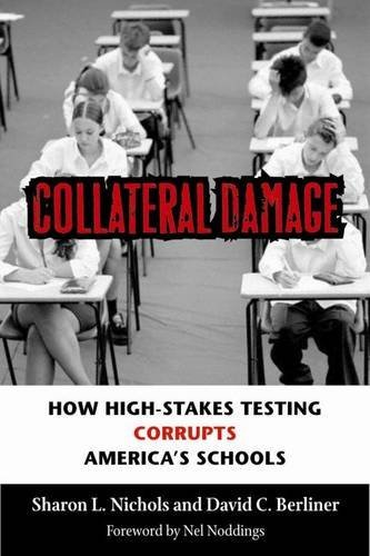 Collateral Damage: How High-Stakes Testing Corrupts America's Schools by Nichols, Sharon L., Berliner, David C. (March 4, 2007) Paperback