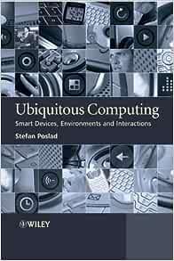 Ubiquitous Computing Smart Devices Environments And Interactions Poslad Stefan 9780470035603 Amazon Com Books