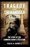 Tragedy in the Shenandoah Valley: The Story of the Summers-Koontz Execution (Civil War Series)