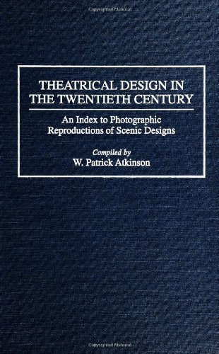 Theatrical Design in the Twentieth Century: An Index to Photographic Reproductions of Scenic Designs (Bibliographies and Indexes in the Performing Arts) Pdf