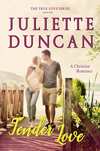 Tender Love: A Christian Romance (The True Love Series Book 1) by [Duncan, Juliette]