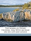 The Works of Henry Fielding, Esq with an Essay on His Life and Genius, Henry Fielding and Arthur Murphy, 1178021912