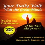 Your Daily Walk with the Great Minds: Wisdom and Enlightenment of the Past and Present | Richard A. Singer