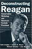 Deconstructing Reagan, Kyle Longley and Jeremy D. Mayer, 0765615916
