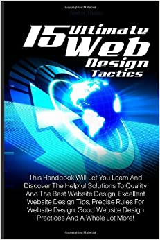 Book 15 Ultimate Web Design Tactics: This Handbook Will Let You Learn And Discover The Helpful Solutions To Quality And The Best Website Design, Excellent ... Design Practices And A Whole Lot More!