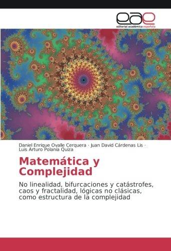 Download Matemática y Complejidad: No linealidad, bifurcaciones y catástrofes, caos y fractalidad, lógicas no clásicas, como estructura de la complejidad (Spanish Edition) pdf epub