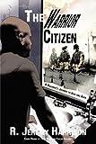 The Warrior Citizen, R. Jeremy Harrison, 0595470610