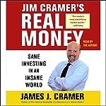 Jim Cramer's Real Money: Sane Investing in an Insane World | James J. Cramer