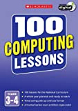 100 Computing Lessons: Years 3-4 (100 Lessons - New Curriculum)