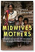 Midwives and Mothers: The Medicalization of Childbirth on a Guatemalan Plantation (Louann Atkins Temple Women & Culture)