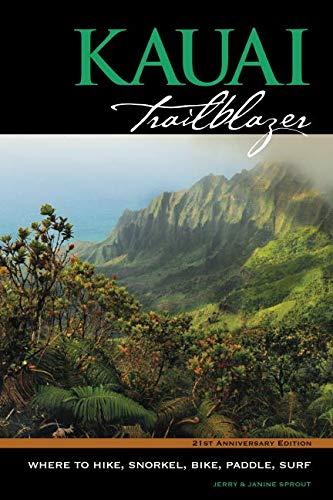 Pdf Travel Kauai Trailblazer Where to Hike, Snorkel, Bike, Paddle, Surf (Trailblazer Travel Books)