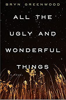 All the Ugly and Wonderful Things: A Novel by [Greenwood, Bryn]