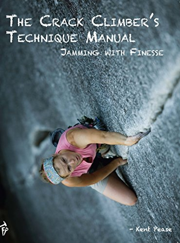 The Crack Climber's Technique Manual: Jamming with Finesse