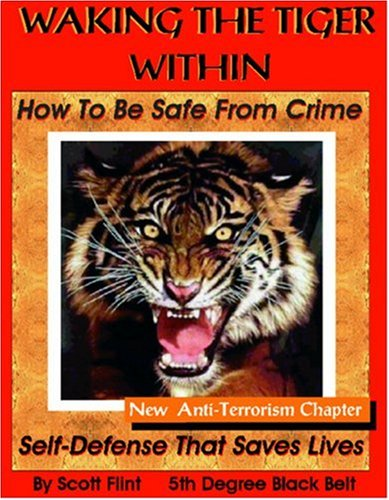 Download Waking The Tiger Within: How To Be Safe From Crime On The Street, At Home, On Trips, At Work And At School with New Fighting Terrorism Chapter PDF